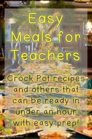 Easy Meals for Teachers - Crock pot meals and more that can be ready in under an hour with EASY prep!