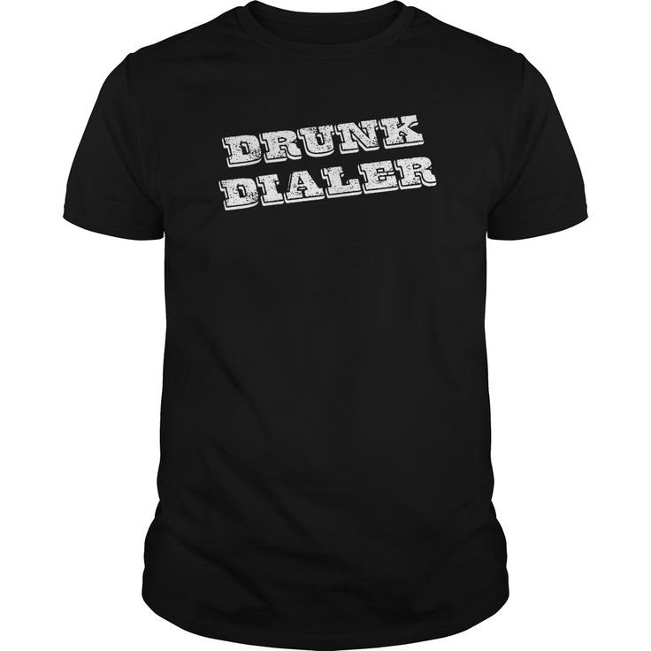 drunk dialer#branded t shirts #design your own shirt #political t shirts #offensive t shirts #men's colored t shirts #be t-shirts #t-shirts for men design #blank t shirts #mens black tshirts #rolling stones t shirt #fitted t shirts #black and white t shirt men's