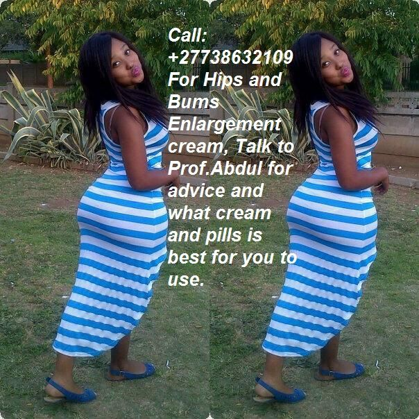 Hips and Bums Enlargement Cream and Pills in Durban+27738632109  BREAST, HIPS AND BUMS ENLARGEMENT CREAM / GEL CALL Prof. Abdul  +27738632109, Get Bigger Hips and Bums with Yodi Pills Call +27738632109 Botcho Cream and Yodi pills were recently introduced to Europe, USA and the rest of South Africa. The response was astounding as customers continue to be overwhelmed with the fantastic results! You will be too! Call +27738632109, Enlarging hips and bums has been a dream of many women, hips and…