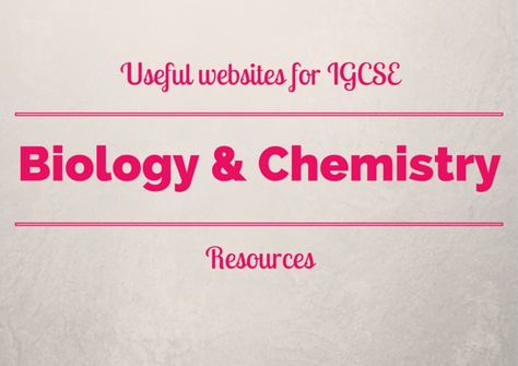 Useful websites for IGCSE Biology and Chemistry resources