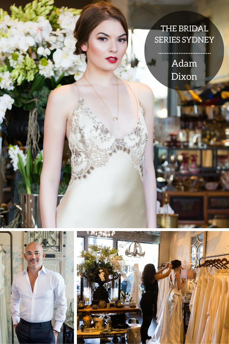 THE BRIDAL SERIES SYDNEY: ADAM DIXON (Wedding Collection: May 2016) The final designer in The Bridal Series Sydney is Woollahra's Adam Dixon and his 18th Century Paris-inspired boutique http://soniaallenmakeup.com/blog/the-bridal-series-sydney-adam-dixon/