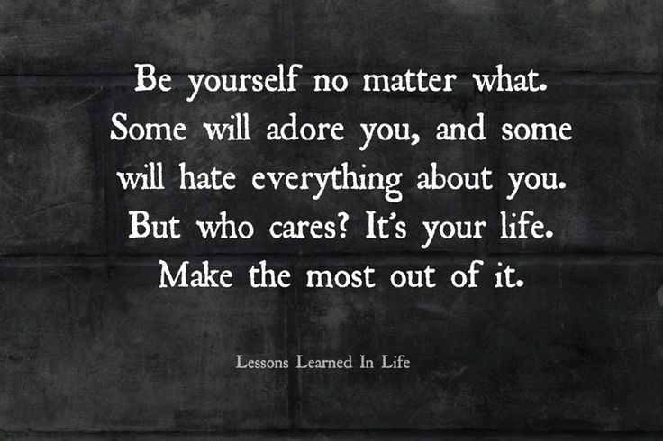 I Hate Everything About You Quotes: Be Yourself No Matter What. Some Will Adore You, And Some