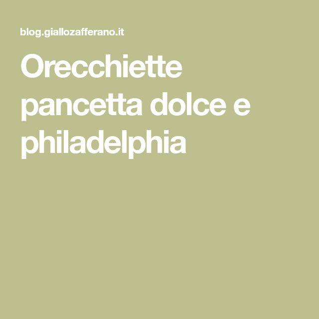Orecchiette pancetta dolce e philadelphia