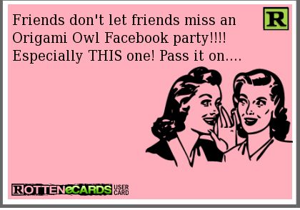 Friends don't let friends miss an  Origami Owl Facebook party!!!! Especially THIS one! Pass it on....