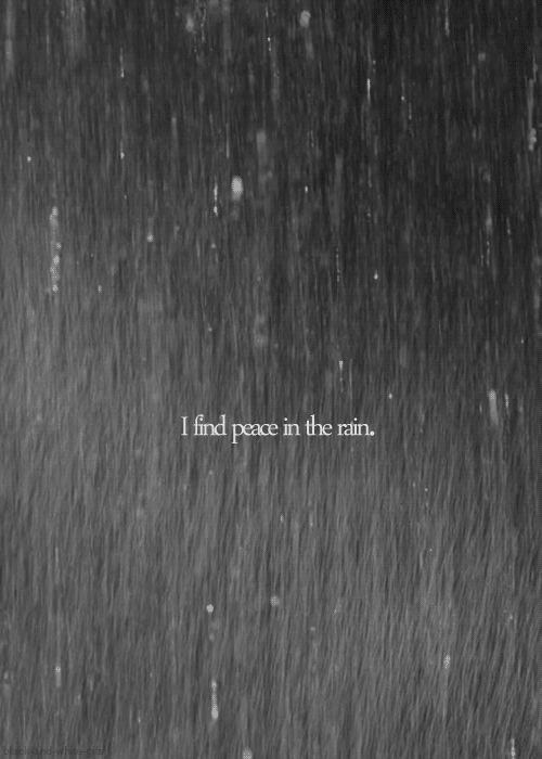 """I find peace in the rain (""""Let the rain beat upon your head with silver liquid drops Let the rain sing you a lullaby... And I love the rain."""" L. Hughes)"""
