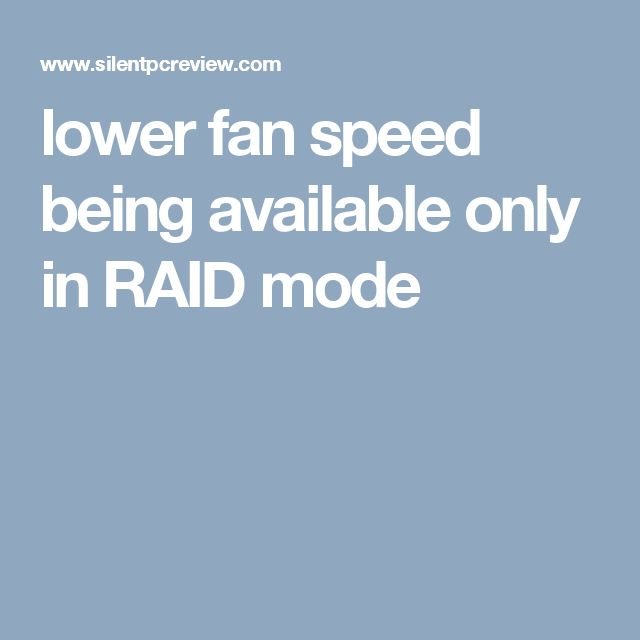 lower fan speed being available only in RAID mode