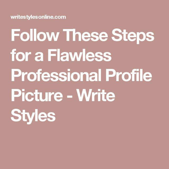 Follow These Steps for a Flawless Professional Profile Picture - Write Styles