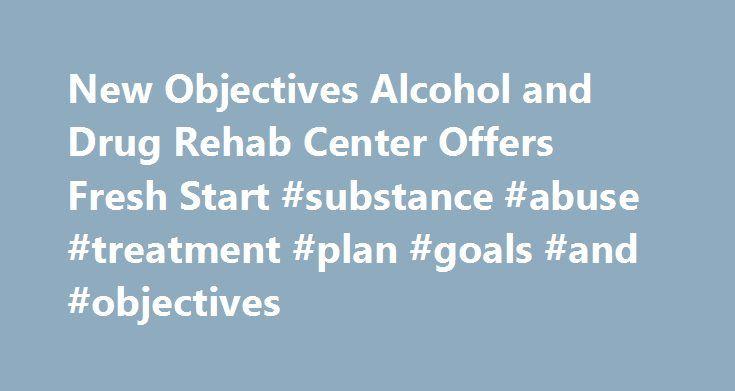 -rehab-center-offers-fresh-start-substance-abuse-treatment-plan-goals ...