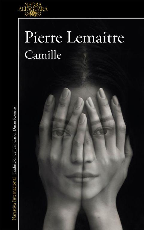"""""""Camille"""" , de Pierre Lemaitre.LEÍDO 13/10/2016 El final de la tetralogía protagonizada por el comandante Camille Verhoeven"""