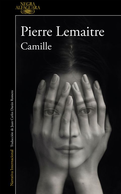 """""""Camille"""" , de Pierre Lemaitre. El final de la tetralogía protagonizada por el comandante Camille Verhoeven, la serie más apasionante de los últimos años, ganadora del prestigioso Dagger Award de novela negra."""