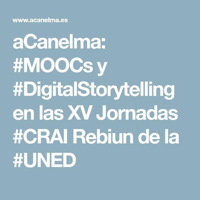 aCanelma: #MOOCs y #DigitalStorytelling en las XV Jornadas #CRAI Rebiun de la #UNED