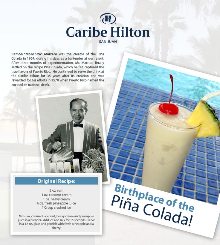 Caribe Hilton, Birthplace of the Piña Colada 2 ounces white rum 1 ounce coconut cream 1 ounce heavy cream 6 ounces fresh pineapple juice ½ cup of crushed ice - See more at: http://www.caribehilton.com/pinacolada/#sthash.O0LPPXCl.dpuf