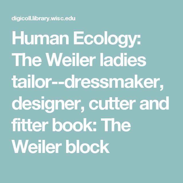 Human Ecology: The Weiler ladies tailor--dressmaker, designer, cutter and fitter book: The Weiler block