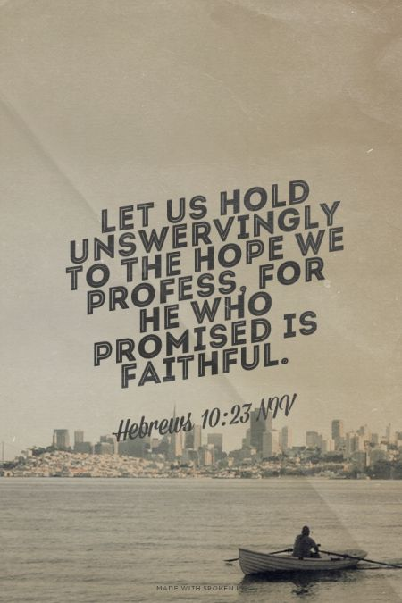 Let us hold unswervingly to the hope we profess, for he who promised is faithful. - Hebrews 10:23 NIV   Mali made this with Spoken.ly