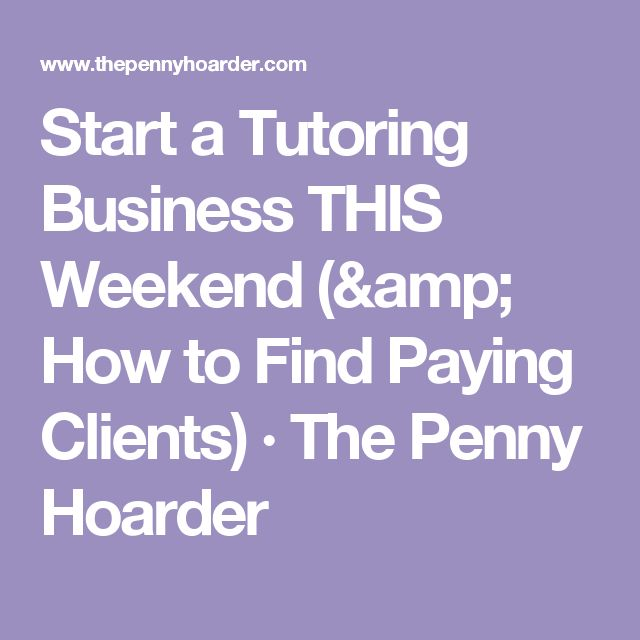 Start a Tutoring Business THIS Weekend (& How to Find Paying Clients) · The Penny Hoarder