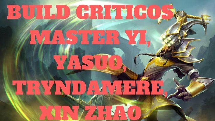 build criticos master yi, yasuo, tryndamere, xin zhao