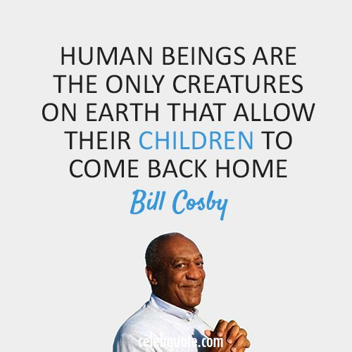 Bill Cosby Quote (About children, home, human)