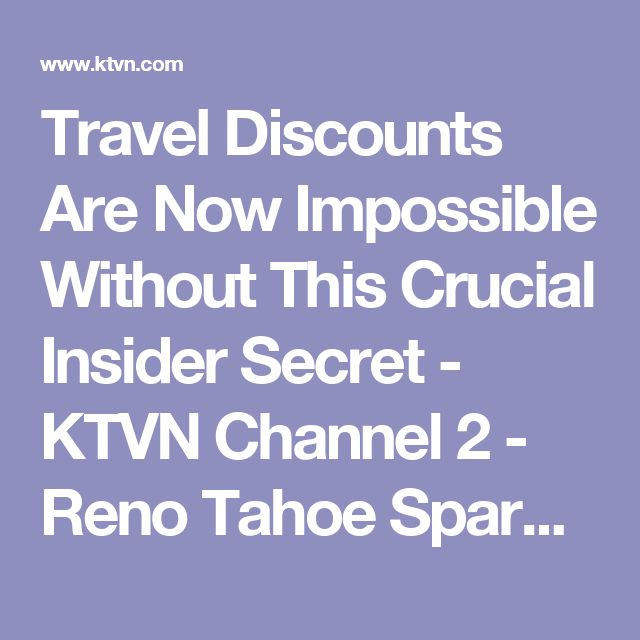 Travel Discounts Are Now Impossible Without This Crucial Insider Secret - KTVN Channel 2 - Reno Tahoe Sparks News, Weather, Video