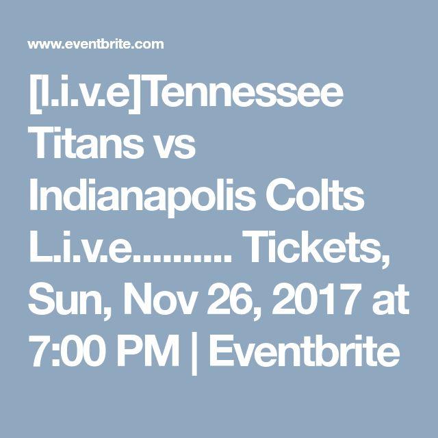 [l.i.v.e]Tennessee Titans vs Indianapolis Colts L.i.v.e.......... Tickets, Sun, Nov 26, 2017 at 7:00 PM | Eventbrite
