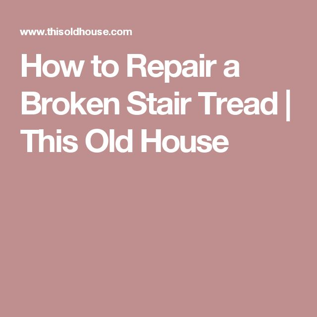 How to Repair a Broken Stair Tread | This Old House