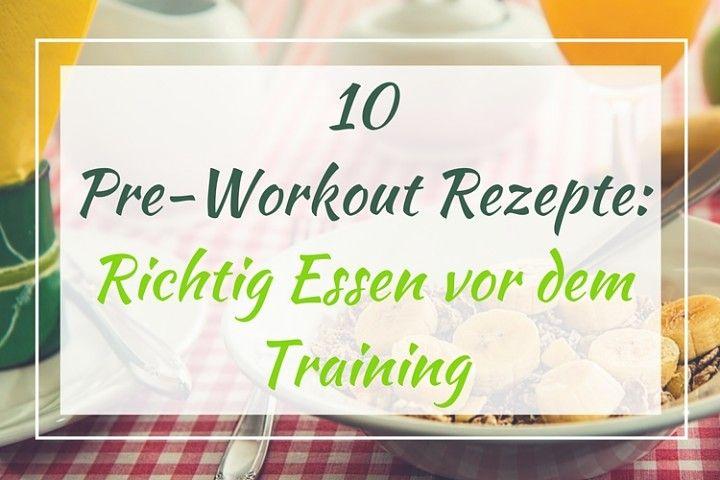 Pre-Workout: Das richtige Essen vor dem Training ❤ Hier 10 Rezepte für die optimale Ernährung vor dem Sport ❤
