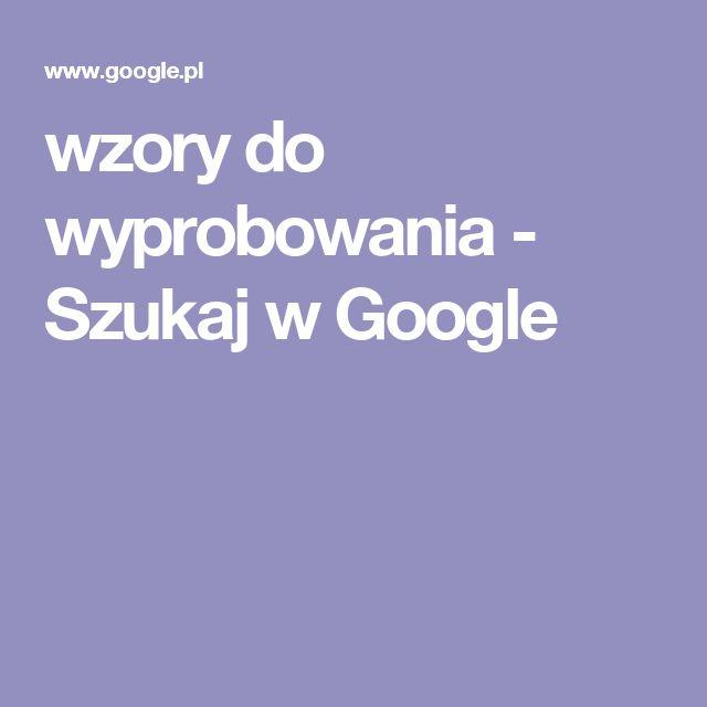 wzory do wyprobowania - Szukaj w Google