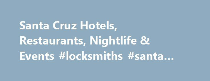 Santa Cruz Hotels, Restaurants, Nightlife & Events #locksmiths #santa #monica http://georgia.remmont.com/santa-cruz-hotels-restaurants-nightlife-events-locksmiths-santa-monica/  # Things to Do in Santa Cruz If Jozseph Schultz had to choose a favorite spice, it would probably be sumac. At least on this particular Tuesday evening, just before the dinner rush at India Joze. The metallic chime of kitchen gadgets follows the chef as he jumps up and disappears into the kitchen, returning with a…