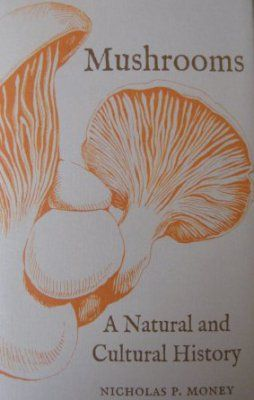 Mushrooms: A Natural and Cultural History by Nicholas P. Money 2017. Distributed by University of Chicago Press for Reaktion Books.  Why does anybody review books?  I cant speak for others but I do it to get hold of a free copy of the book. Well not just that  its also an opportunity to read and write about plants (and plant-related things more broadly)  which I enjoy doing  and to share my uninvited views with an unsuspecting world. But and lets be honest the thrill of seemingly getting…
