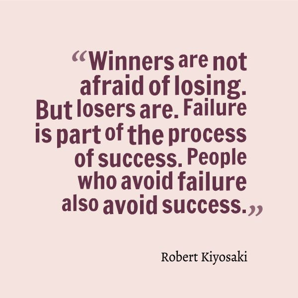 """Winners are not afraid of losing. But losers are. Failure is of the process of success. People who avoid failure also avoid success."" Robert Kiyosaki Motivation, success, inspiration, business, personal development, business, quote"