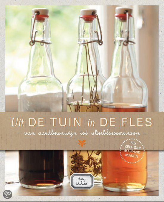 Uit De Tuin In De Fles  Van Aardbeienwijn Tot Vlierbessensiroop 68 X Zelf Sap En Drank Maken  Auteur: Susy Atkins  ISBN: 9789023013488