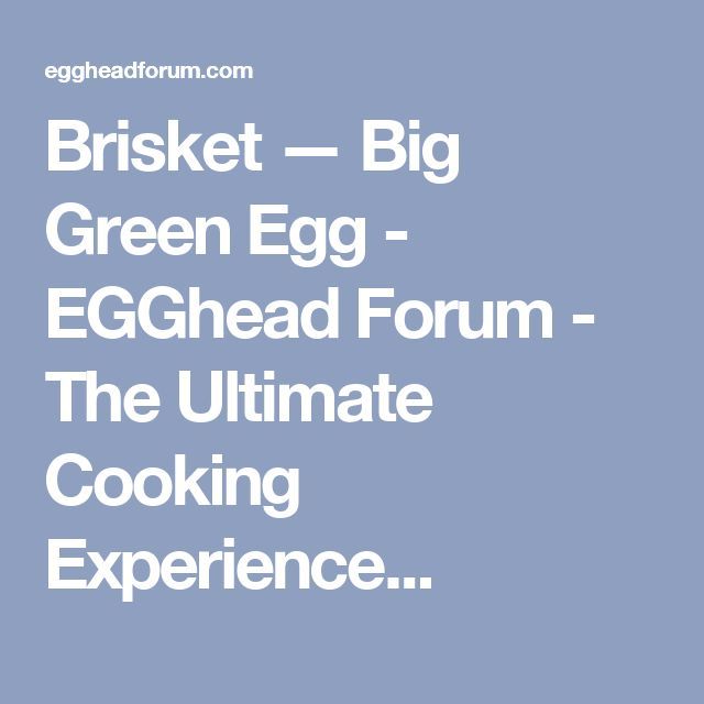 Brisket — Big Green Egg - EGGhead Forum - The Ultimate Cooking Experience...