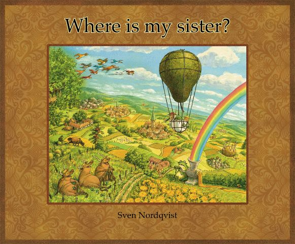 Where is my Sister? by Sven Nordqvist