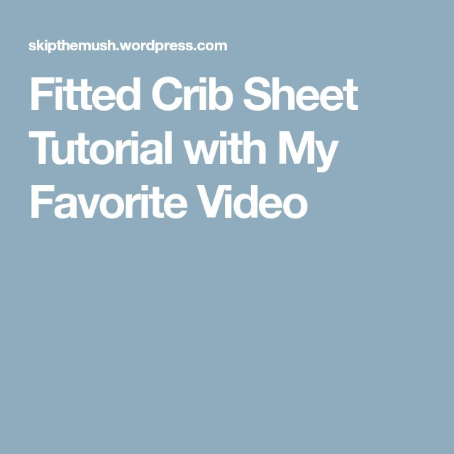 Fitted Crib Sheet Tutorial with My Favorite Video