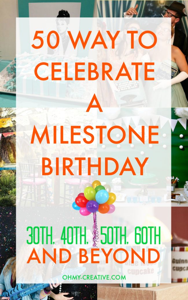 50 Ways to Celebrate a Milestone Birthday - 30th, 40th, 50th, 60th and Beyond  |  OHMY-CREATIVE.COM
