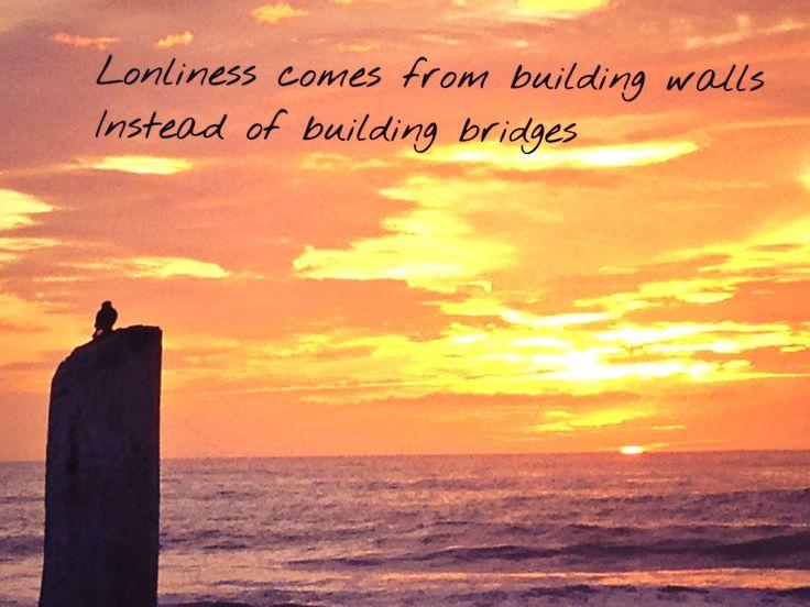 Remember to build bridges...lots of bridges