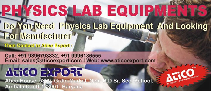 Are you looking for physics lab equipment supplier, then contact to Atico Export? For more information contact us on below address. Company Name; Atico Export Phone: +919896793832, +919996186555  Email Id: sales@aticoexport.com, chopra@aticoexport.com  Website: https://www.aticoexport.com/product_category/physics-lab-equipments  Address: Atico House, 5309, Grain Market, Ambala Cantt, Haryana Facebook page: https://www.facebook.com/AticoExport Twitter page: https://twitter.com/AticoExport