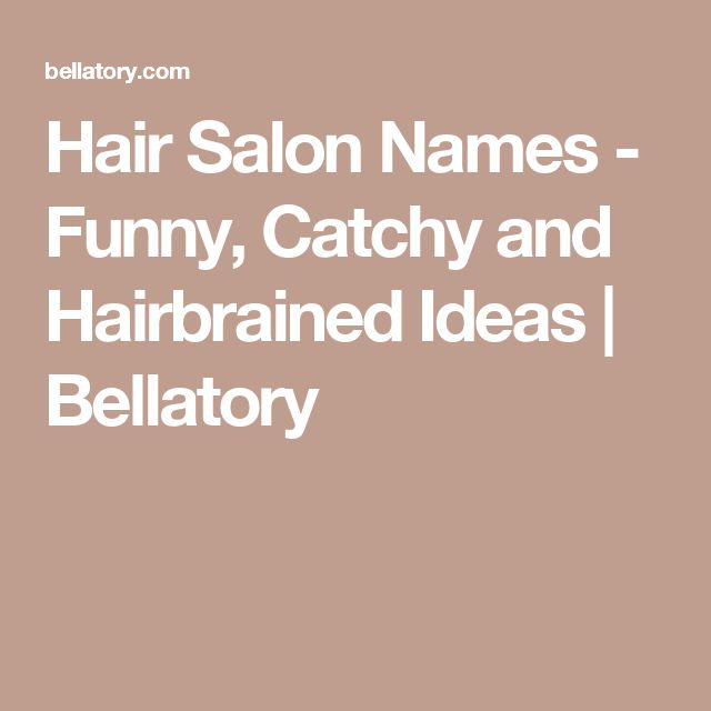 Hair Salon Names - Funny, Catchy and Hairbrained Ideas | Bellatory