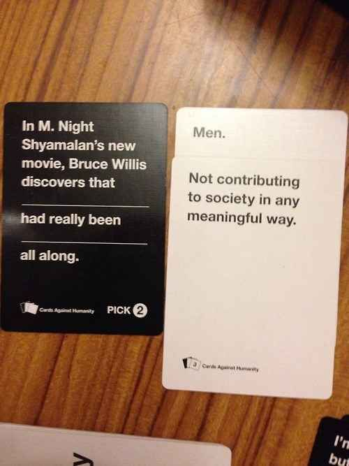 But it's the fact that Bruce Willis discovers it. | 18 Cards Against Humanity Combos That Will Make You Think Twice