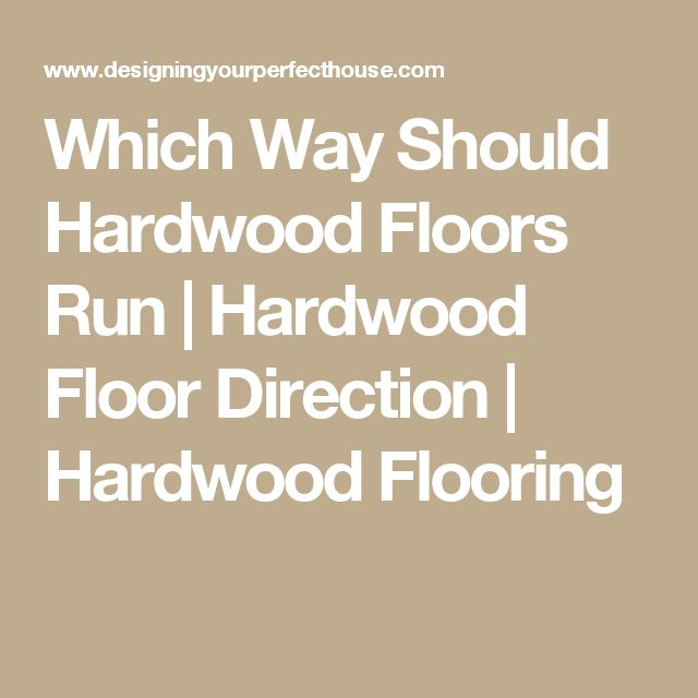 Which Way Should Hardwood Floors Run? Do you notice the direction hardwood  flooring runs when you walk into a house? Rule number one in laying hardwood  ... - 25+ Best Laying Hardwood Floors Ideas On Pinterest Wide Plank