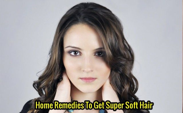 Home Remedies To Get Super Soft Hair