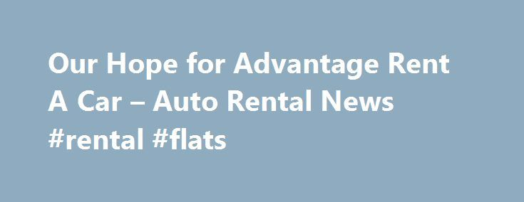 Our Hope for Advantage Rent A Car – Auto Rental News #rental #flats http://renta.nef2.com/our-hope-for-advantage-rent-a-car-auto-rental-news-rental-flats/  #advantage rent a car # Our Hope for Advantage Rent A Car December 11, 2013 | by Chris Brown Was the auction sale of a bankrupt Advantage Rent A Car on Monday the end of a tumultuous period in the company s history, or just another abrupt change of ownership on its timeline into car rental oblivion? At this point, we don t know. But…