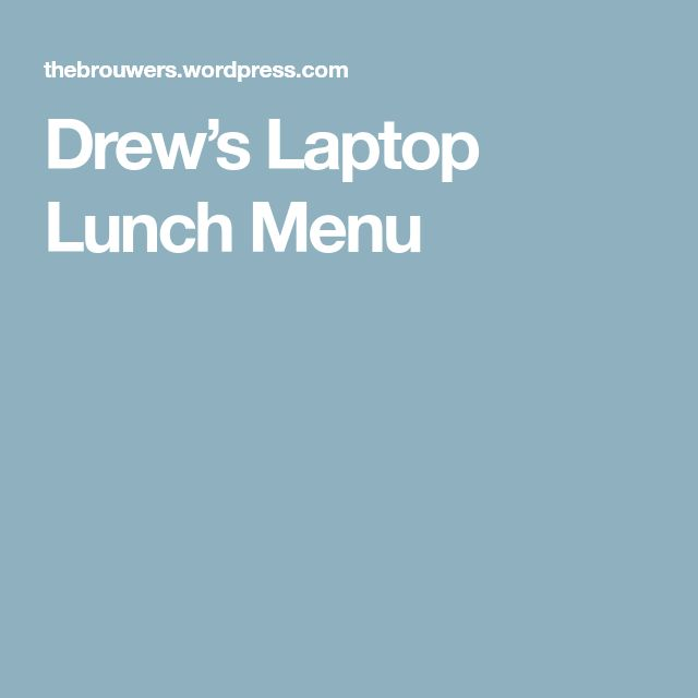 Drew's Laptop Lunch Menu
