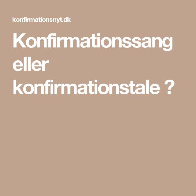 Konfirmationssang eller konfirmationstale ?