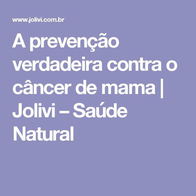 A prevenção verdadeira contra o câncer de mama | Jolivi – Saúde Natural