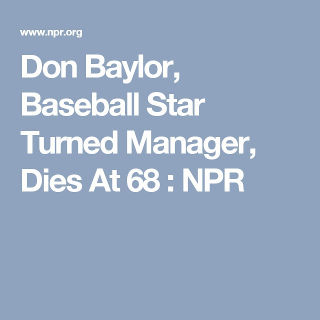 Don Baylor, Baseball Star Turned Manager, Dies At 68 : NPR  https://www.buzzfeed.com/jjerome958/physical-therapy-in-philadelphia-for-the-uninsured-3378y?utm_term=.wey0vAeoYM#.umA6bEMqep