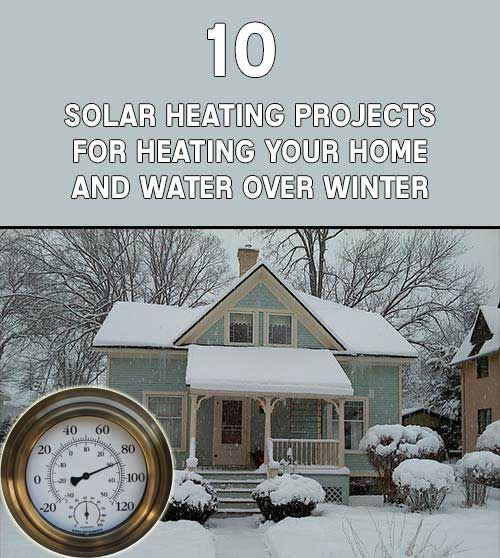 10 Solar Heating Projects For Heating Your Home And Water Over Winter