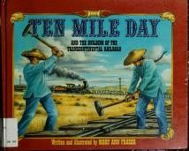Ten Mile Day and the building of the transcontinental railroad by Mary Ann Fraser