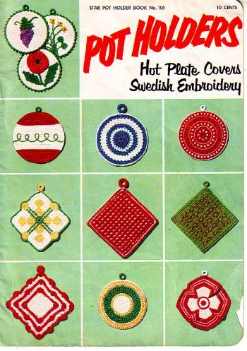 Star pot holder book no 101, pot holders, hot plate cover swedish embroidery, came out in 1953. available at http://www.buggsbooks.com