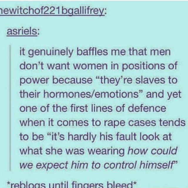 Yeah, because women are totally the ones who act like they're incapable of controlling themselves. /s