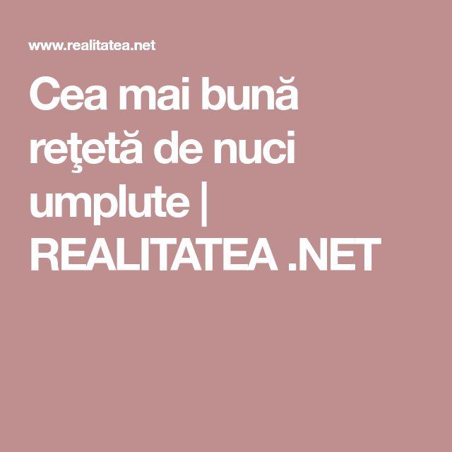 Cea mai bună reţetă de nuci umplute | REALITATEA .NET